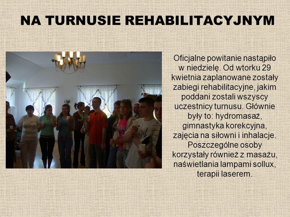 NA TURNUSIE REHABILITACYJNYM Oficjalne powitanie nastąpiło w niedzielę. Od wtorku 29 kwietnia zaplanowane zostały zabiegi rehabilitacyjne, jakim podda