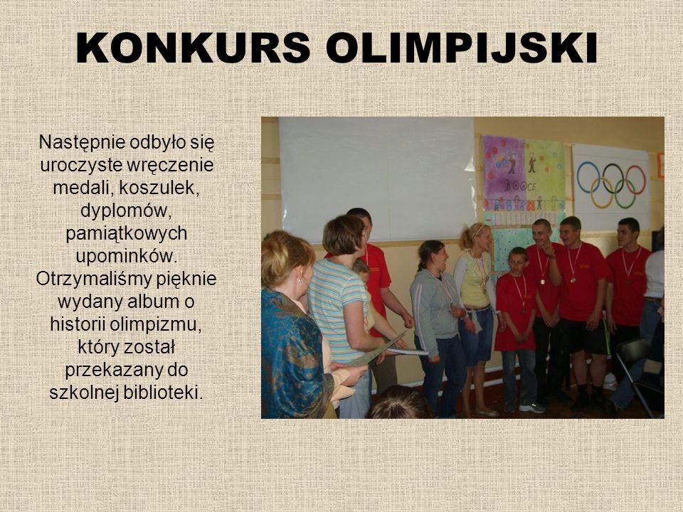 KONKURS OLIMPIJSKI Następnie odbyło się uroczyste wręczenie medali, koszulek, dyplomów, pamiątkowych upominków. Otrzymaliśmy pięknie wydany album o hi