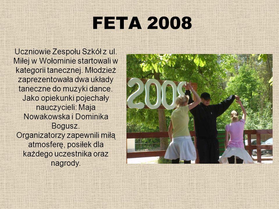 FETA 2008 Uczniowie Zespołu Szkół z ul. Miłej w Wołominie startowali w kategorii tanecznej. Młodzież zaprezentowała dwa układy taneczne do muzyki danc