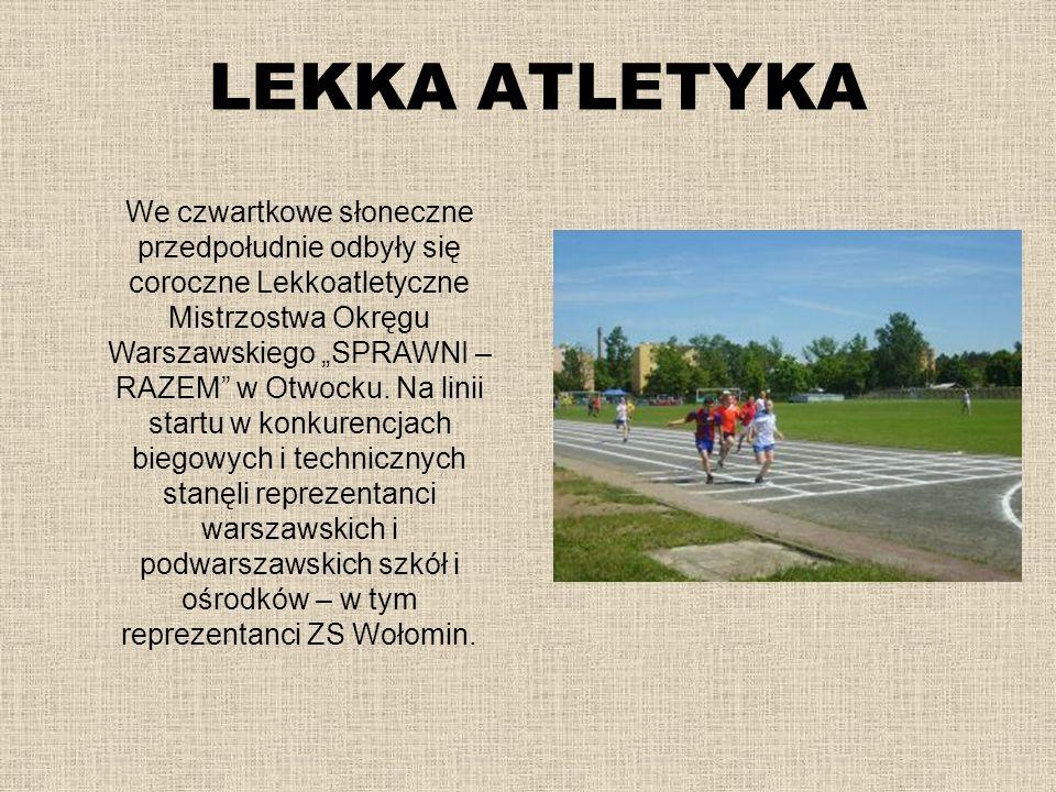 LEKKA ATLETYKA We czwartkowe słoneczne przedpołudnie odbyły się coroczne Lekkoatletyczne Mistrzostwa Okręgu Warszawskiego SPRAWNI – RAZEM w Otwocku. N