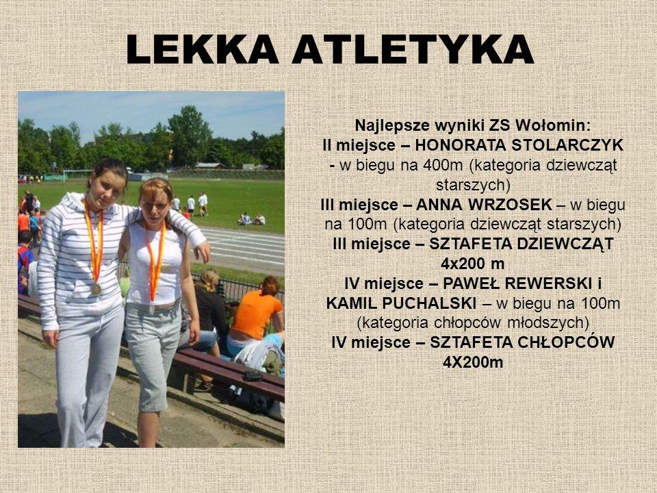 LEKKA ATLETYKA Najlepsze wyniki ZS Wołomin: II miejsce – HONORATA STOLARCZYK - w biegu na 400m (kategoria dziewcząt starszych) III miejsce – ANNA WRZO