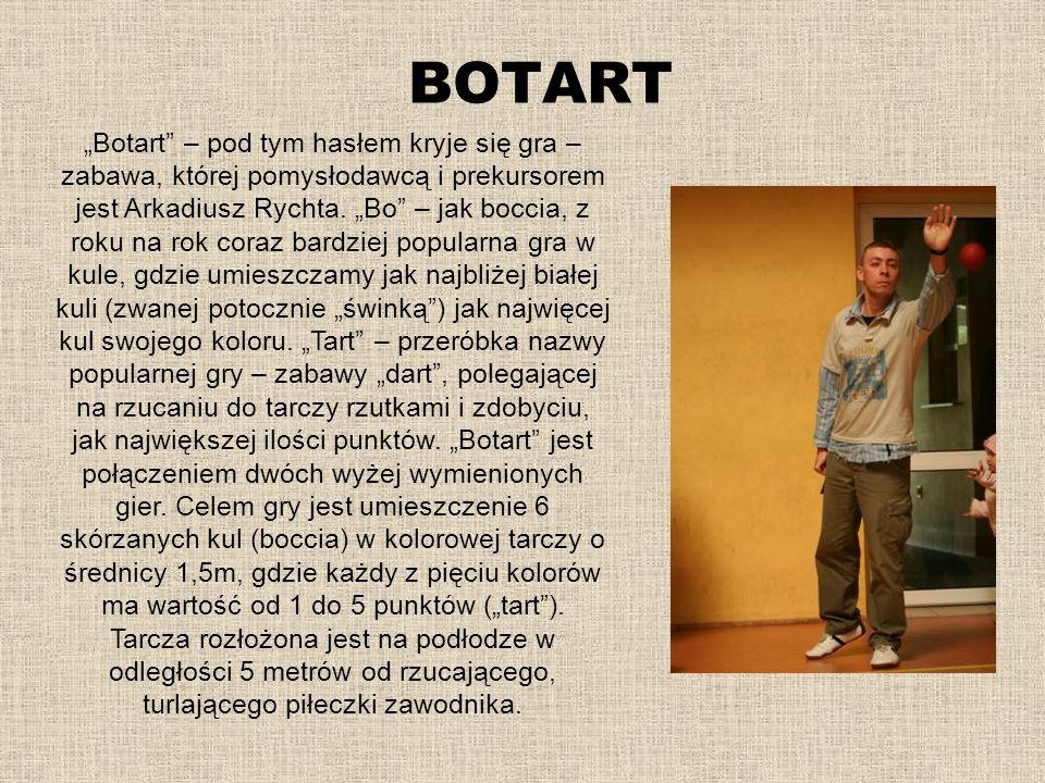 BOTART Botart – pod tym hasłem kryje się gra – zabawa, której pomysłodawcą i prekursorem jest Arkadiusz Rychta. Bo – jak boccia, z roku na rok coraz b