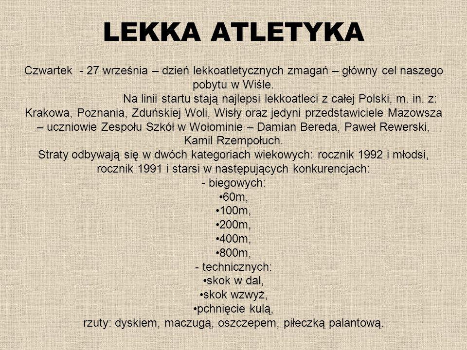 LEKKA ATLETYKA Czwartek - 27 września – dzień lekkoatletycznych zmagań – główny cel naszego pobytu w Wiśle. Na linii startu stają najlepsi lekkoatleci