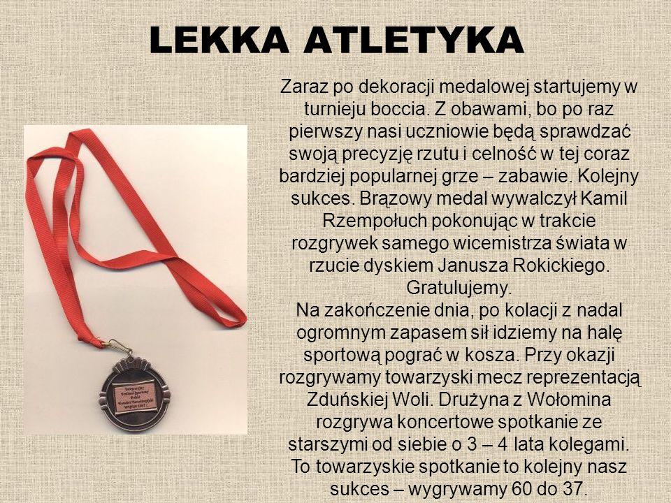 LEKKA ATLETYKA Zaraz po dekoracji medalowej startujemy w turnieju boccia. Z obawami, bo po raz pierwszy nasi uczniowie będą sprawdzać swoją precyzję r