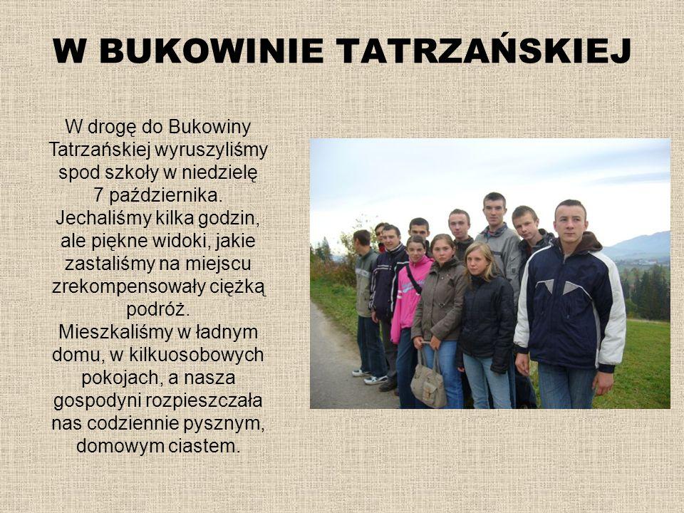 W BUKOWINIE TATRZAŃSKIEJ W drogę do Bukowiny Tatrzańskiej wyruszyliśmy spod szkoły w niedzielę 7 października. Jechaliśmy kilka godzin, ale piękne wid