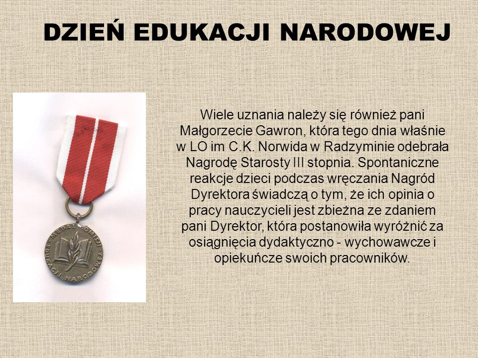 DZIEŃ EDUKACJI NARODOWEJ Wiele uznania należy się również pani Małgorzecie Gawron, która tego dnia właśnie w LO im C.K. Norwida w Radzyminie odebrała