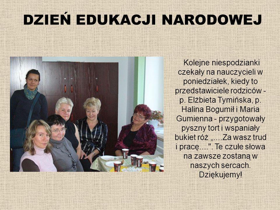 DZIEŃ EDUKACJI NARODOWEJ Kolejne niespodzianki czekały na nauczycieli w poniedziałek, kiedy to przedstawiciele rodziców - p. Elżbieta Tymińska, p. Hal