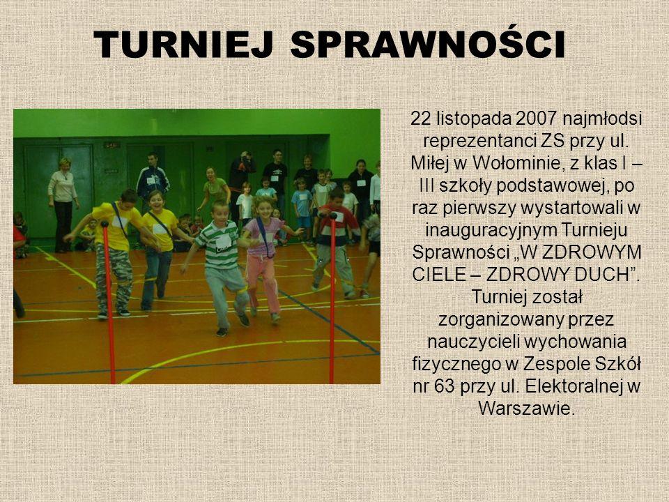 TURNIEJ SPRAWNOŚCI 22 listopada 2007 najmłodsi reprezentanci ZS przy ul. Miłej w Wołominie, z klas I – III szkoły podstawowej, po raz pierwszy wystart