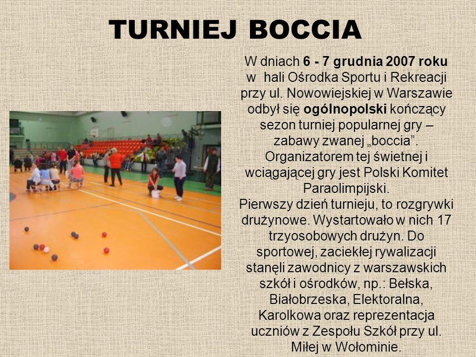TURNIEJ BOCCIA W dniach 6 - 7 grudnia 2007 roku w hali Ośrodka Sportu i Rekreacji przy ul. Nowowiejskiej w Warszawie odbył się ogólnopolski kończący s