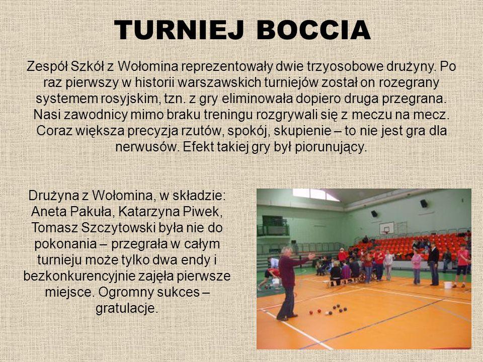 TURNIEJ BOCCIA Zespół Szkół z Wołomina reprezentowały dwie trzyosobowe drużyny. Po raz pierwszy w historii warszawskich turniejów został on rozegrany