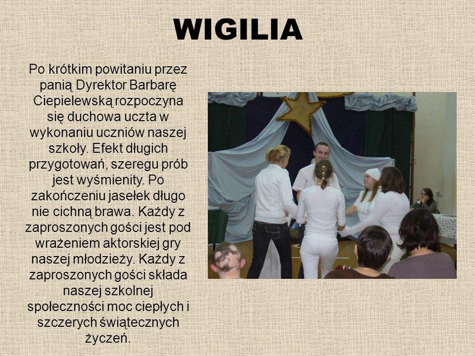 WIGILIA Po krótkim powitaniu przez panią Dyrektor Barbarę Ciepielewską rozpoczyna się duchowa uczta w wykonaniu uczniów naszej szkoły. Efekt długich p