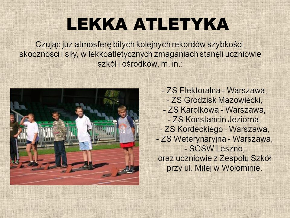 LEKKA ATLETYKA W dwudniowych zmaganiach, zorganizowanych przez Polski Komitet Paraolimpijski startowali uczniowie (dziewczęta i chłopcy) z roczników: 1991 – 1993, 1994 – 1995, 1996 – 1998, w konkurencjach: -biegi: 60m, 100m, 300m, 600m (dziewczęta), 1000m (chłopcy), - sztafeta szwedzka (100m – 200m – 300m – 400m) - skok w dal i wzwyż, - rzut piłeczką palantową.