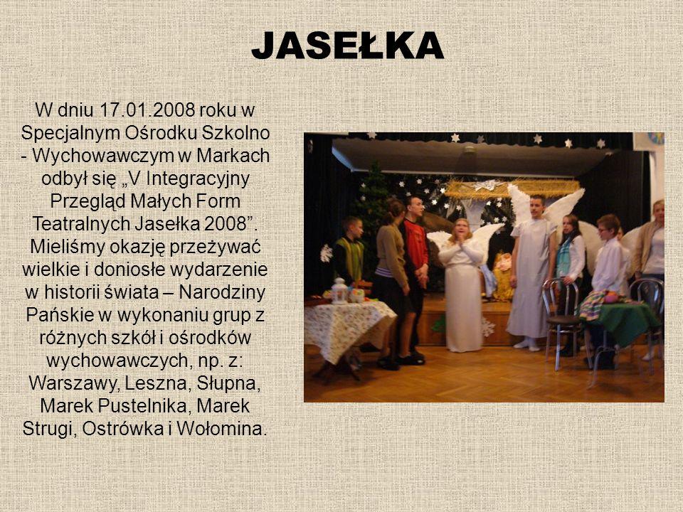 JASEŁKA W dniu 17.01.2008 roku w Specjalnym Ośrodku Szkolno - Wychowawczym w Markach odbył się V Integracyjny Przegląd Małych Form Teatralnych Jasełka