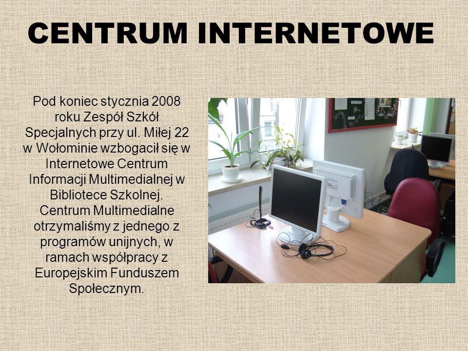 CENTRUM INTERNETOWE Pod koniec stycznia 2008 roku Zespół Szkół Specjalnych przy ul. Miłej 22 w Wołominie wzbogacił się w Internetowe Centrum Informacj