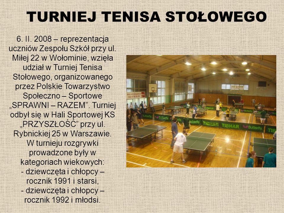TURNIEJ TENISA STOŁOWEGO 6. II. 2008 – reprezentacja uczniów Zespołu Szkół przy ul. Miłej 22 w Wołominie, wzięła udział w Turniej Tenisa Stołowego, or