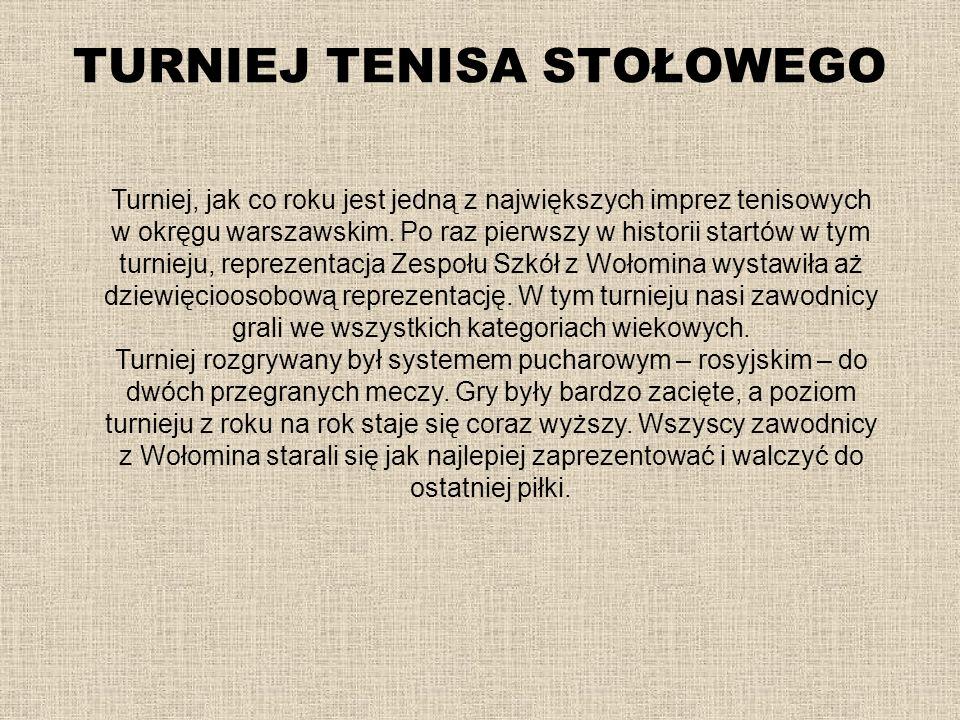 TURNIEJ TENISA STOŁOWEGO Turniej, jak co roku jest jedną z największych imprez tenisowych w okręgu warszawskim. Po raz pierwszy w historii startów w t