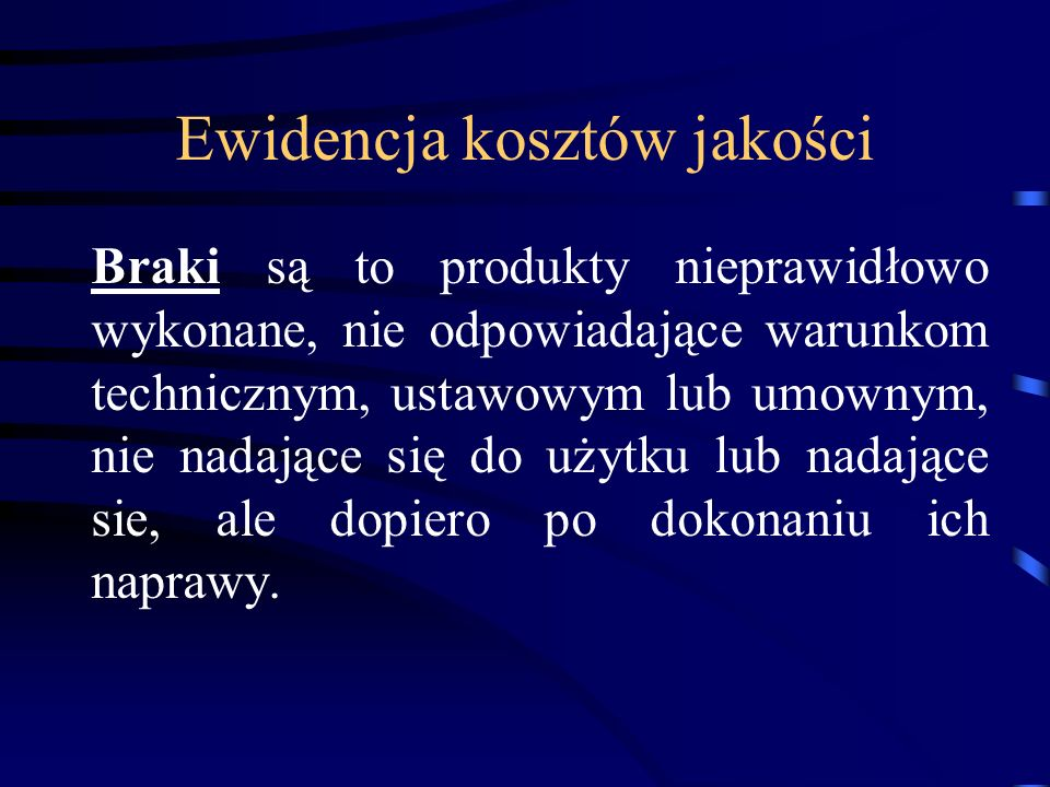Ewidencja kosztów jakości Braki są to produkty nieprawidłowo wykonane, nie odpowiadające warunkom technicznym, ustawowym lub umownym, nie nadające się