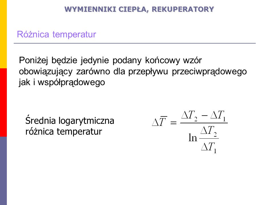 Średnia logarytmiczna różnica temperatur Poniżej będzie jedynie podany końcowy wzór obowiązujący zarówno dla przepływu przeciwprądowego jak i współprą