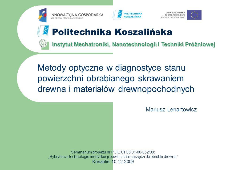 Instytut Mechatroniki, Nanotechnologii i Techniki Próżniowej Politechnika Koszalińska 12 Bardzo istotne dla właściwego działania cyfrowej analizy obrazu krawędzi jest zapewnienie odpowiedniego kontrastu między powierzchnia powłoki melaminowej a powierzchnią wykruszeń.