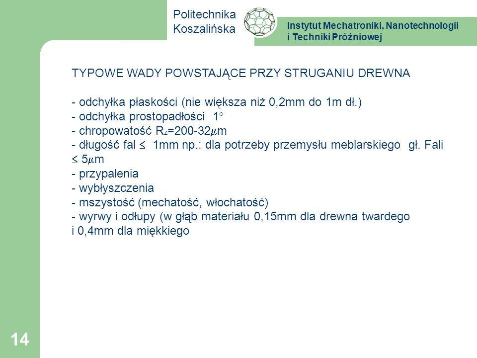 Instytut Mechatroniki, Nanotechnologii i Techniki Próżniowej Politechnika Koszalińska 14 TYPOWE WADY POWSTAJĄCE PRZY STRUGANIU DREWNA - odchyłka płask