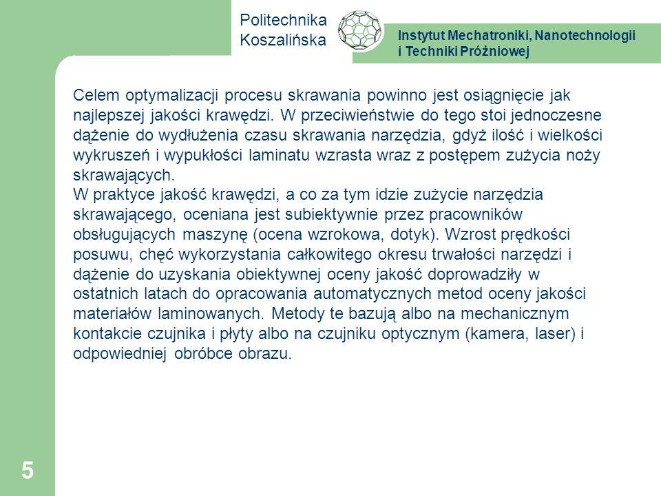 Instytut Mechatroniki, Nanotechnologii i Techniki Próżniowej Politechnika Koszalińska 6 Optyczne systemy pomiarowe przeznaczone do kontroli jakości krawędzi materiałów laminowanych spotykane są przemysłowo np.