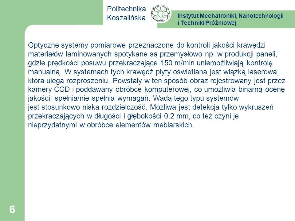 Instytut Mechatroniki, Nanotechnologii i Techniki Próżniowej Politechnika Koszalińska 6 Optyczne systemy pomiarowe przeznaczone do kontroli jakości kr