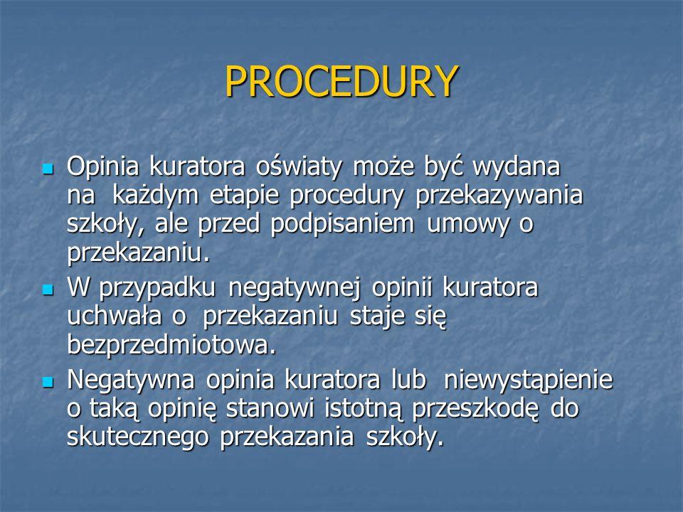 PROCEDURY Opinia kuratora oświaty może być wydana na każdym etapie procedury przekazywania szkoły, ale przed podpisaniem umowy o przekazaniu. Opinia k