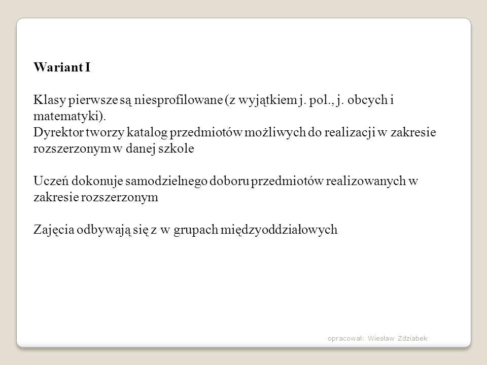 Wariant I Klasy pierwsze są niesprofilowane (z wyjątkiem j. pol., j. obcych i matematyki). Dyrektor tworzy katalog przedmiotów możliwych do realizacji