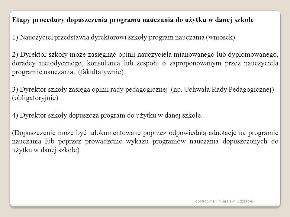 Etapy procedury dopuszczenia programu nauczania do użytku w danej szkole 1) Nauczyciel przedstawia dyrektorowi szkoły program nauczania (wniosek). 2)