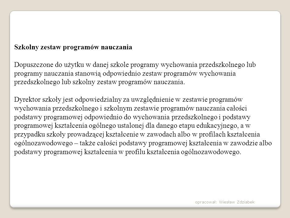 Szkolny zestaw programów nauczania Dopuszczone do użytku w danej szkole programy wychowania przedszkolnego lub programy nauczania stanowią odpowiednio