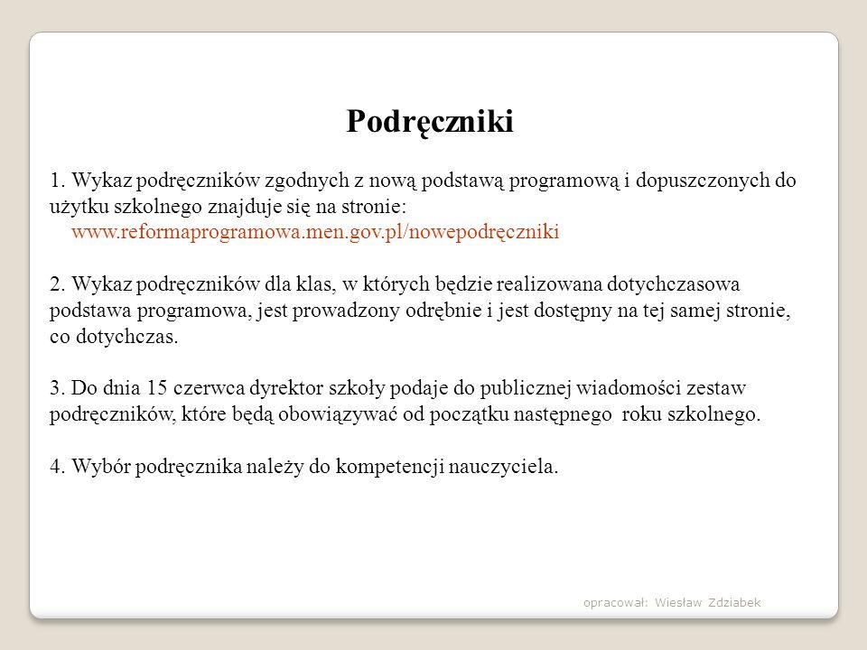 Podręczniki 1. Wykaz podręczników zgodnych z nową podstawą programową i dopuszczonych do użytku szkolnego znajduje się na stronie: www.reformaprogramo