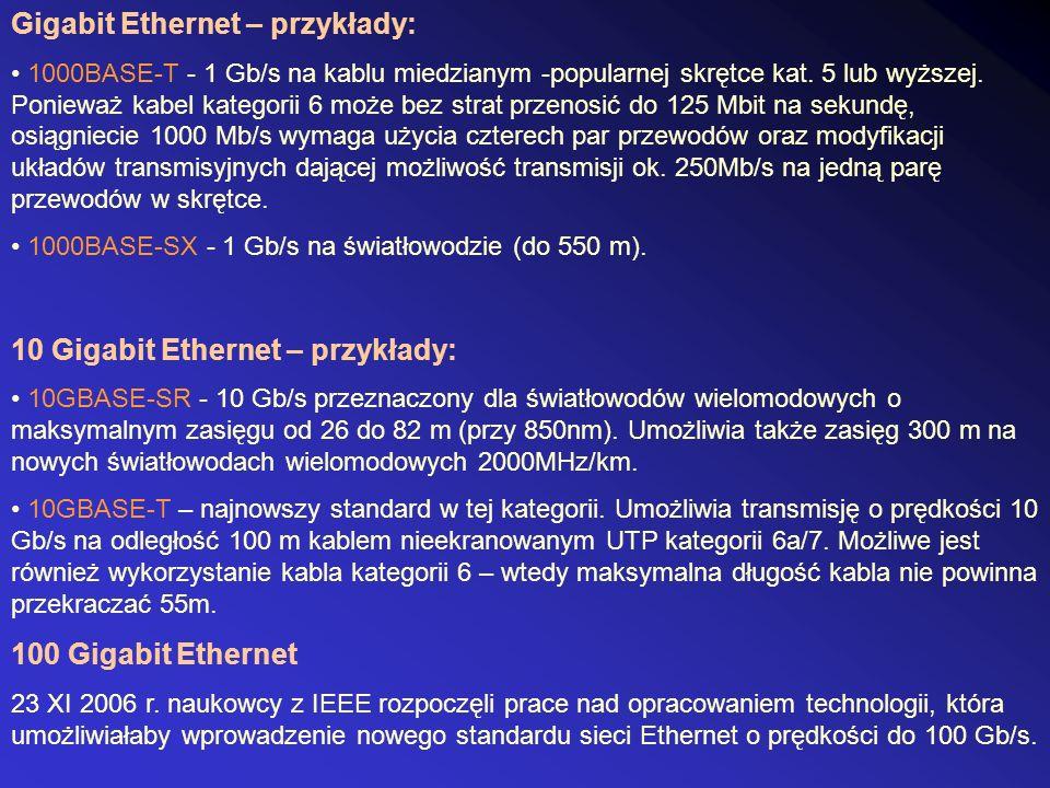 Gigabit Ethernet – przykłady: 1000BASE-T - 1 Gb/s na kablu miedzianym -popularnej skrętce kat. 5 lub wyższej. Ponieważ kabel kategorii 6 może bez stra