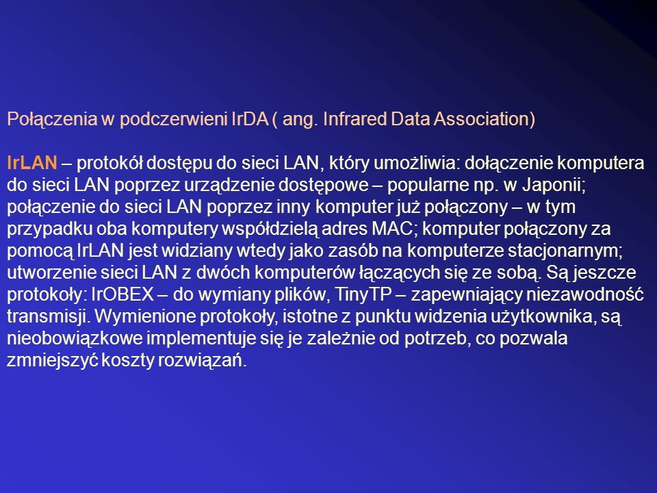 Połączenia w podczerwieni IrDA ( ang. Infrared Data Association) IrLAN – protokół dostępu do sieci LAN, który umożliwia: dołączenie komputera do sieci