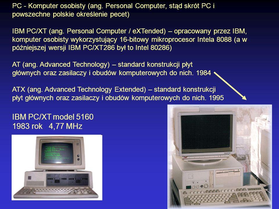 PC - Komputer osobisty (ang. Personal Computer, stąd skrót PC i powszechne polskie określenie pecet) IBM PC/XT (ang. Personal Computer / eXTended) – o
