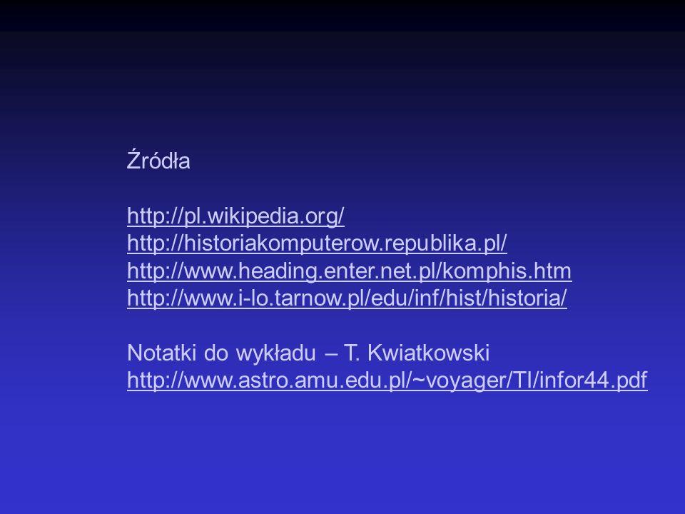 Źródła http://pl.wikipedia.org/ http://historiakomputerow.republika.pl/ http://www.heading.enter.net.pl/komphis.htm http://www.i-lo.tarnow.pl/edu/inf/