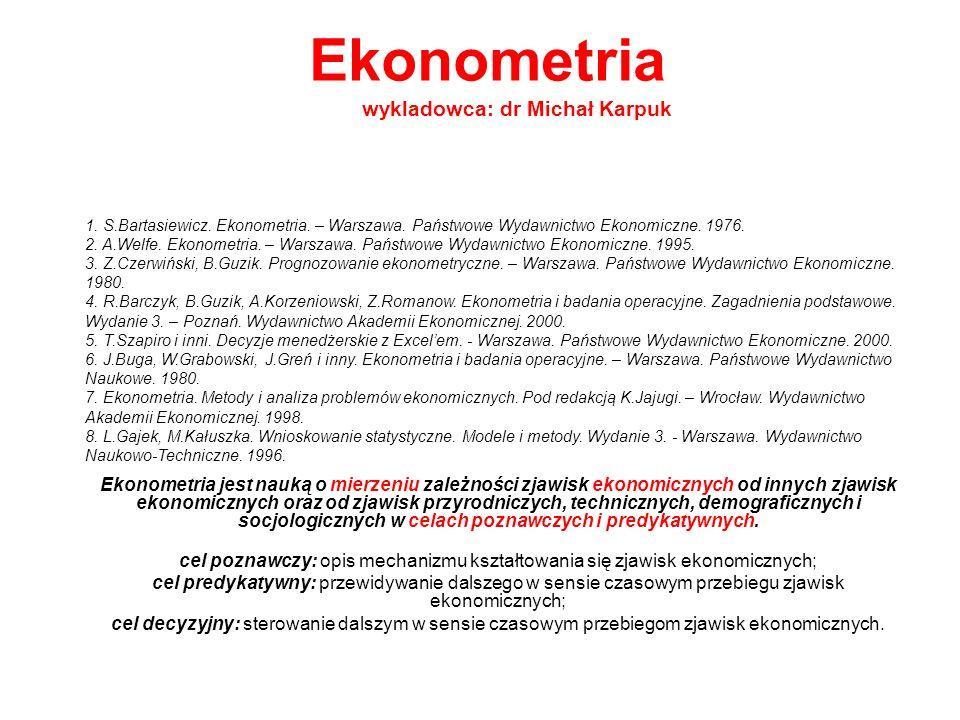Ekonometria Ekonometria jest nauką o mierzeniu zależności zjawisk ekonomicznych od innych zjawisk ekonomicznych oraz od zjawisk przyrodniczych, techni