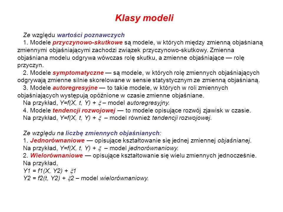 Klasy modeli Ze względu wartości poznawczych 1. Modele przyczynowo-skutkowe są modele, w których między zmienną objaśnianą zmiennymi objaśniającymi za