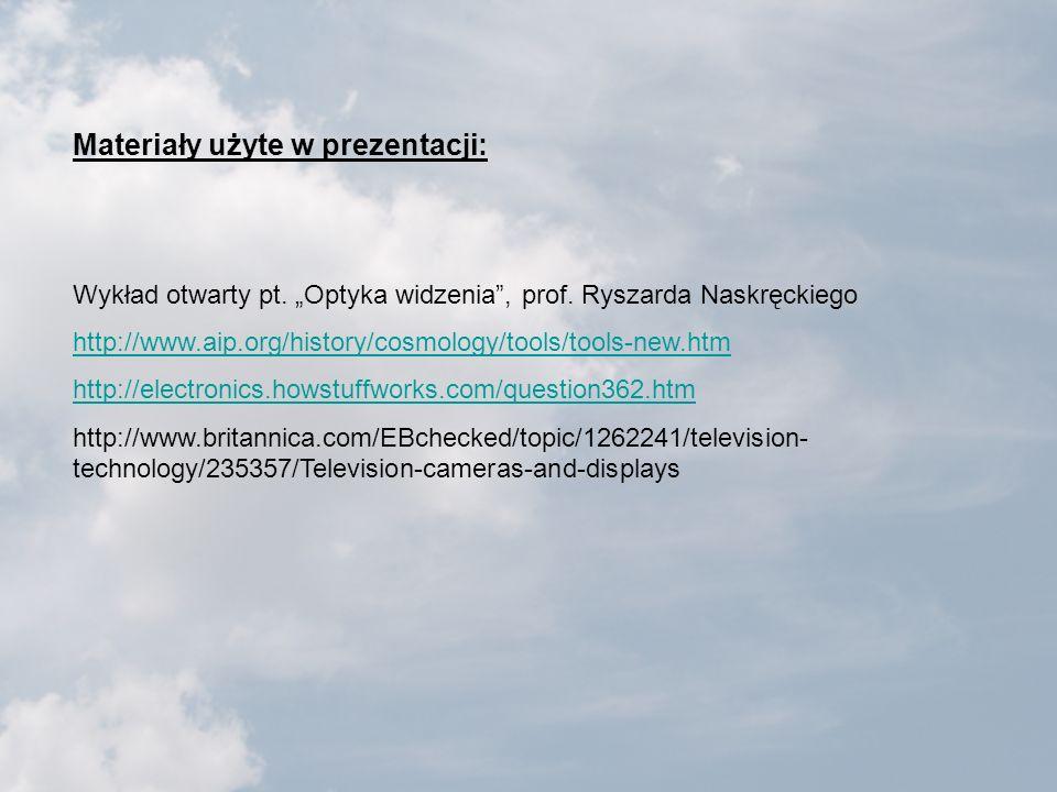 Materiały użyte w prezentacji: Wykład otwarty pt. Optyka widzenia, prof. Ryszarda Naskręckiego http://www.aip.org/history/cosmology/tools/tools-new.ht