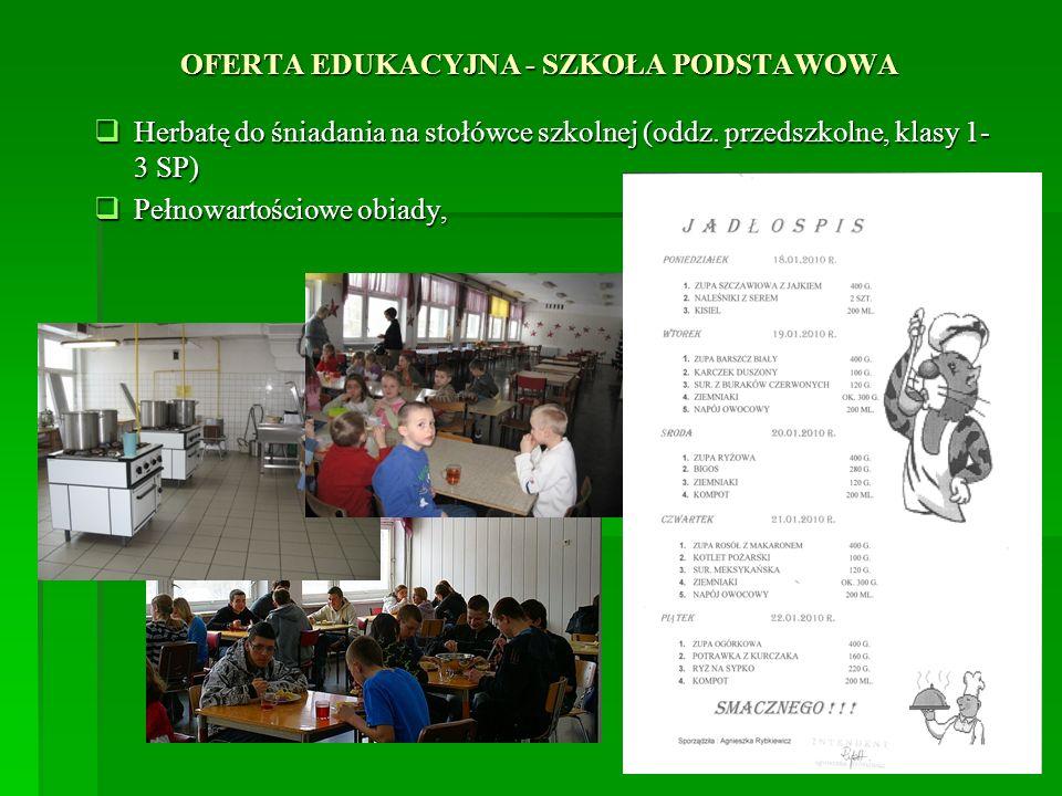 OFERTA EDUKACYJNA - SZKOŁA PODSTAWOWA Herbatę do śniadania na stołówce szkolnej (oddz. przedszkolne, klasy 1- 3 SP) Herbatę do śniadania na stołówce s
