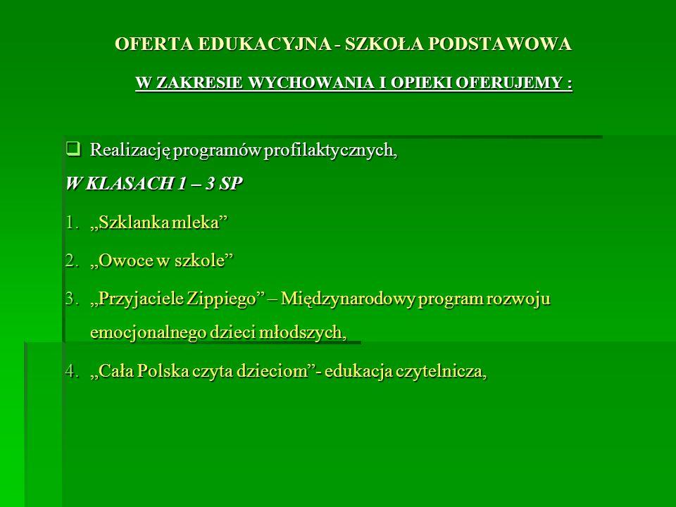 OFERTA EDUKACYJNA - SZKOŁA PODSTAWOWA W ZAKRESIE WYCHOWANIA I OPIEKI OFERUJEMY : Realizację programów profilaktycznych, Realizację programów profilakt