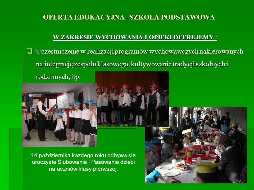 OFERTA EDUKACYJNA - SZKOŁA PODSTAWOWA W ZAKRESIE WYCHOWANIA I OPIEKI OFERUJEMY : Uczestniczenie w realizacji programów wychowawczych nakierowanych na
