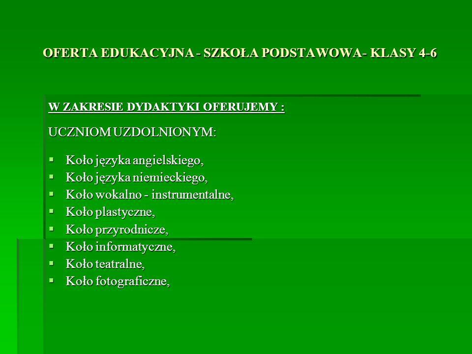 OFERTA EDUKACYJNA - SZKOŁA PODSTAWOWA- KLASY 4-6 W ZAKRESIE DYDAKTYKI OFERUJEMY : UCZNIOM UZDOLNIONYM: Koło języka angielskiego, Koło języka angielski