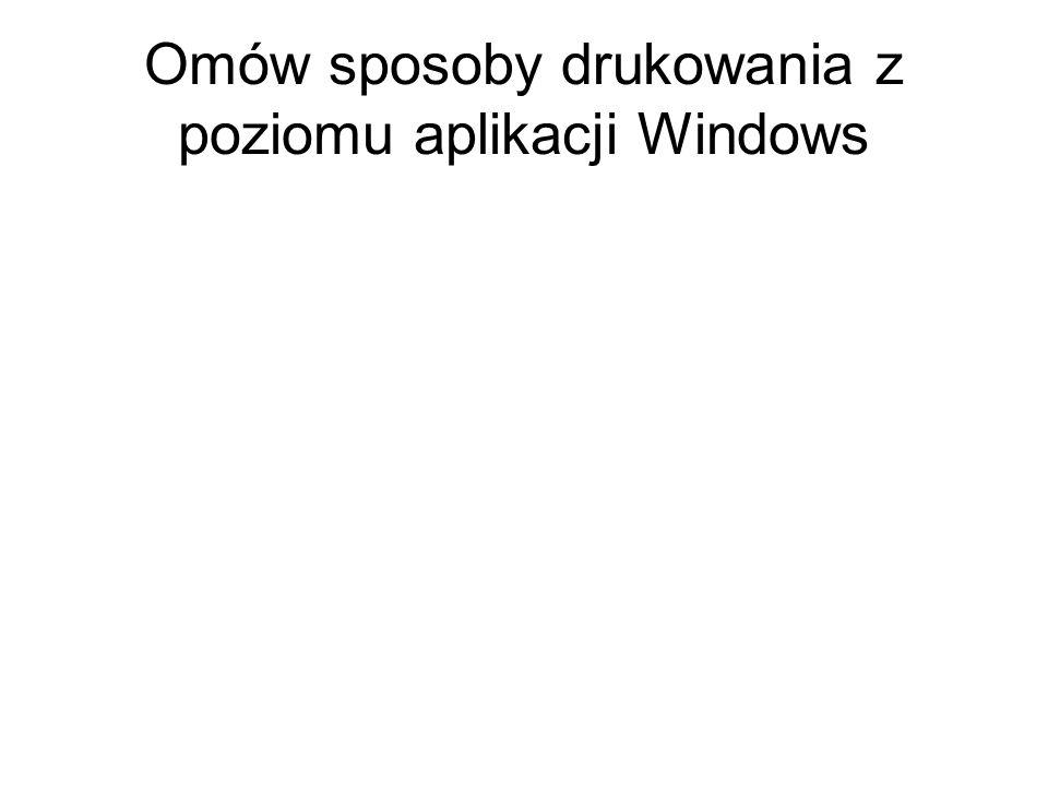 Omów sposoby drukowania z poziomu aplikacji Windows