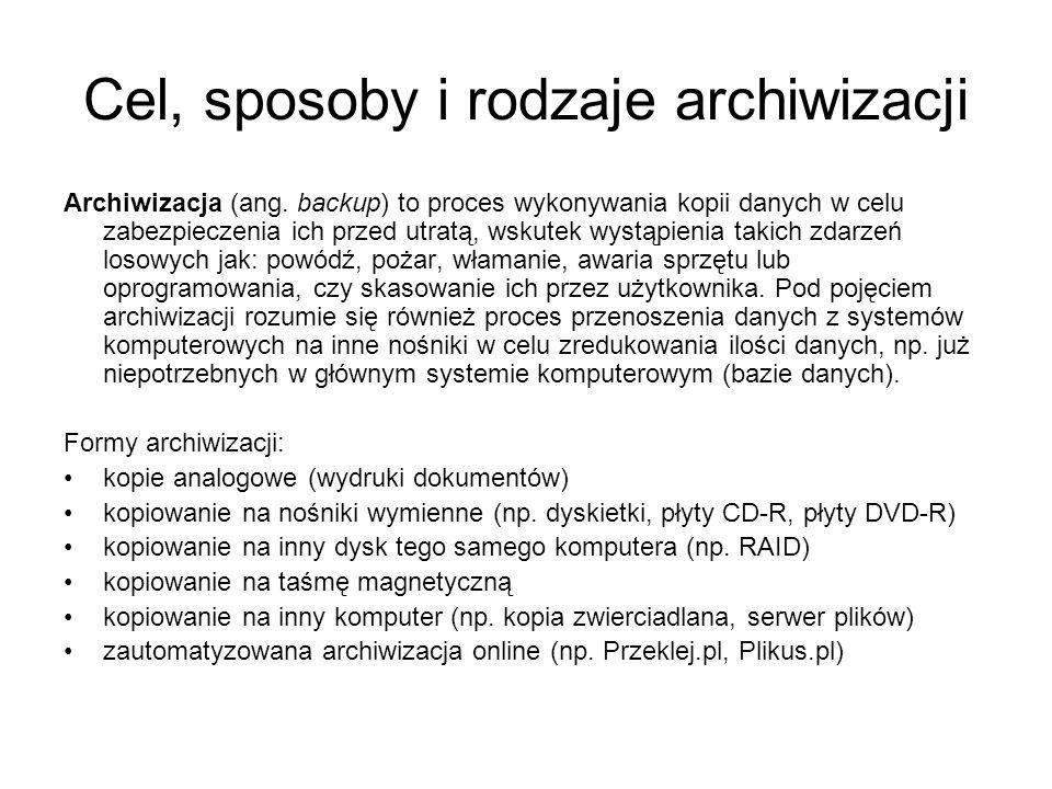 Cel, sposoby i rodzaje archiwizacji Archiwizacja (ang. backup) to proces wykonywania kopii danych w celu zabezpieczenia ich przed utratą, wskutek wyst