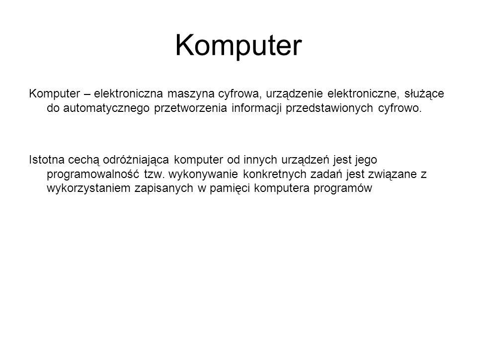 Komputer Komputer – elektroniczna maszyna cyfrowa, urządzenie elektroniczne, służące do automatycznego przetworzenia informacji przedstawionych cyfrow