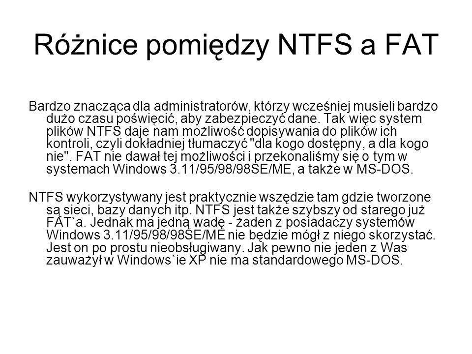 Różnice pomiędzy NTFS a FAT Bardzo znacząca dla administratorów, którzy wcześniej musieli bardzo dużo czasu poświęcić, aby zabezpieczyć dane. Tak więc