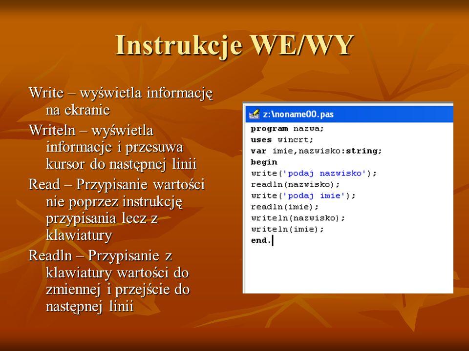 Instrukcje WE/WY Write – wyświetla informację na ekranie Writeln – wyświetla informacje i przesuwa kursor do następnej linii Read – Przypisanie wartoś