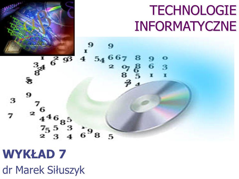 TECHNOLOGIE INFORMATYCZNE WYKŁAD 7 dr Marek Siłuszyk