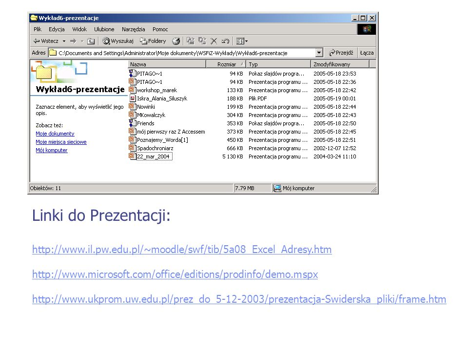 Linki do Prezentacji: http://www.il.pw.edu.pl/~moodle/swf/tib/5a08_Excel_Adresy.htm http://www.microsoft.com/office/editions/prodinfo/demo.mspx http:/
