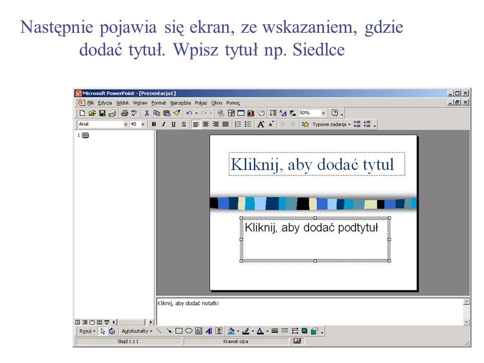 Następnie pojawia się ekran, ze wskazaniem, gdzie dodać tytuł. Wpisz tytuł np. Siedlce